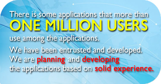 There is some applications that more than one million users use among the applications we have been entrusted and developed.