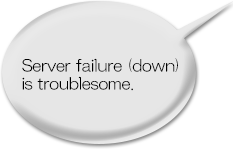 Server failure (down) is troublesome.